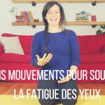 3 MOUVEMENTS POUR SOULAGER LA FATIGUE DES YEUX
