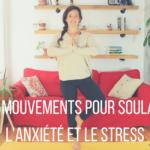 CINQ MOUVEMENTS POUR SOULAGER L'ANXIÉTÉ ET LE STRESS